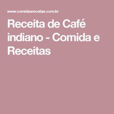 Receita de Café indiano - Comida e Receitas