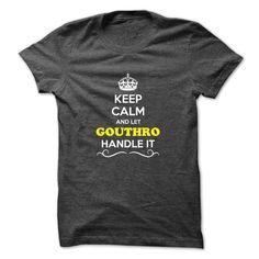 [Love Tshirt name printing] Keep Calm and Let GOUTHRO Handle it Good Shirt design Hoodies, Tee Shirts