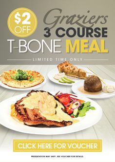 (AUGUST 1st-31st) - VOUCHER: $2 Off Graziers 3 Course T-Bone Meal. Available at 198 Venues in QLD VIC SA NSW TAS NT. For a limited time only, receive $2 off the Graziers 3 course T-bone meal when you dine at a participating venue. Simply present a copy of the voucher or show a picture of the offer in the Great Food Great Value App to bistro staff when placing your order! Available for lunch or dinner.