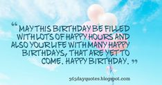May this birthday be filled with lots of happy hours and also your life with many happy birthdays, that are yet to come. Happy Birthdays, Happy Birthday Wishes, Yet To Come, Birthday Quotes, Happy Bday Wishes, Anniversary Quotes, Happy Birthday Greetings, Birthday Wishes Greetings, Birthday Wishes