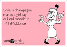 Love is champagne makes a girl say oui oui monsieur ~MiaMiddonte
