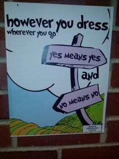 however you dress, wherever you go, yes means yes, and no means no.....