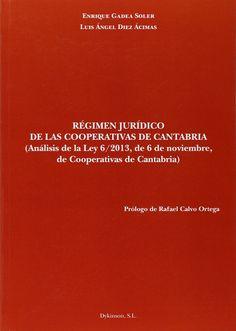 Régimen jurídico de las cooperativas de Cantabria : (análisis de la Ley 6/2013, de 6 de noviembre, de cooperativas de Cantabria) / Enrique Gadea Soler, Luis Ángel Diez Ácimas. - 2014