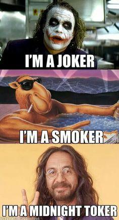 Im a joker, Im a smoker, Im a midnight toker