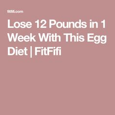 Lose 12 Pounds in 1 Week With This Egg Diet | FitFifi
