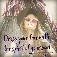 Dress your face with the spirit of your soul #confidence #attitude #spirit #FreeSpirit #BeYourself #confidence #hippie #boho