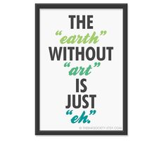 The Earth without Art is just Eh-- print: $16.95 - that's true enough. Another truth is that without art the mind scrambles. S'truth.