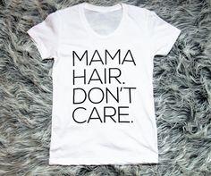 Mama Hair Don't Care T-Shirt by AleahShop on Etsy. https://www.etsy.com/shop/aleahshop