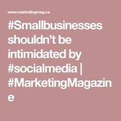 #Smallbusinesses shouldn't be intimidated by #socialmedia   #MarketingMagazine