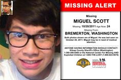 MIGUEL SCOTT, Age Now: 24, Missing: 10/28/2011. Missing From BREMERTON, WA. ANYONE HAVING INFORMATION SHOULD CONTACT: Kitsap County Sheriff's Office (Washington) 1-360-308-5400.