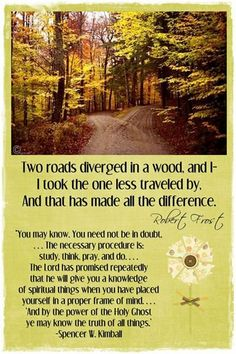 Two roads diverged in a wood, and I-I took the one less traveled by. And that has made all the difference. Robert Frost