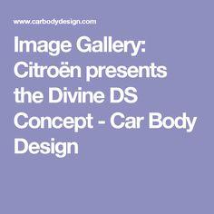 Image Gallery: Citroën presents the Divine DS Concept - Car Body Design