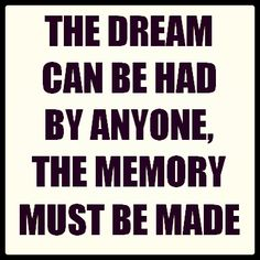 Eric Thomas quote. The dream can be had by anyone. The memory must be made. #inspiration #motivation #quotes