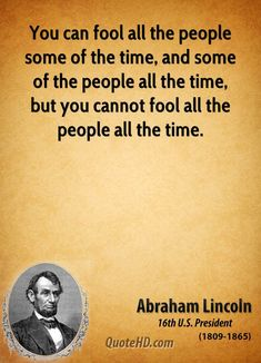 Abraham Lincoln Quotes, Quotations, Phrases, Verses and Sayings. Time Quotes, New Quotes, Famous Quotes, Great Quotes, Quotes To Live By, Inspirational Quotes, Fool Quotes, Motivational Pictures, Quotable Quotes
