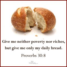 Give us this day our daily bread and that bread is the living bread Jesus. by savannah Proverbs 30, Book Of Proverbs, Book Of Solomon, Do Not Be Deceived, Spiritual Prayers, Christian Devotions, Our Daily Bread, Food Quotes, Love Me Quotes