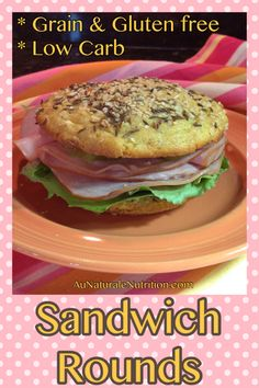 Sandwich Rounds! (Gluten & grain free, low-carb). By Jenny at www.AuNaturaleNutrition.com