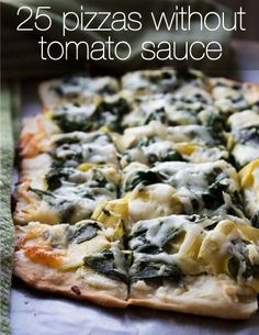 25 Pizza Recipes Without Tomato Sauce...Yes, pizza with tomato sauce is delicious. It's classic. It always works. But, if you are so bold as to take tomato sauce out of the equation, you open up your pizza to a whole world of flavors! There are so many fun and wonderful things you can do with some pizza crust and cheese!