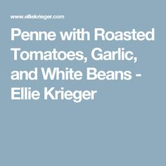 Penne with Roasted Tomatoes, Garlic, and White Beans - Ellie Krieger