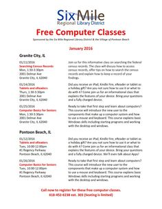 Ready to take that first step and learn about computers? This course will introduce the new user to the components that make up a computer system and how to use a mouse and keyboard. This course explains basic Windows skills including starting programs and working with the desktop and windows.  Call now to register for this free computer classes.  618-452-6238 ext. 303 (Seating is limited)
