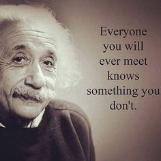 famous quotes TOP KNOWLEDGE quotes and sayings by famous authors like Bill Nye : Everyone you will ever meet knows something you dont. Citations D'albert Einstein, Citation Einstein, Albert Einstein Quotes, Wise Quotes, Quotable Quotes, Words Quotes, Great Quotes, Motivational Quotes, Movie Quotes