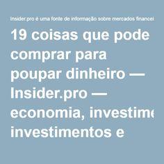 19 coisas que pode comprar para poupar dinheiro — Insider.pro — economia, investimentos e trading, tecnologias, estilo de vida