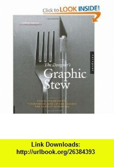 The Designers Graphic Stew Visual Ingredients, Techniques, and Layout Recipes for Graphic Designers (9781592535477) Timothy Samara , ISBN-10: 159253547X  , ISBN-13: 978-1592535477 ,  , tutorials , pdf , ebook , torrent , downloads , rapidshare , filesonic , hotfile , megaupload , fileserve
