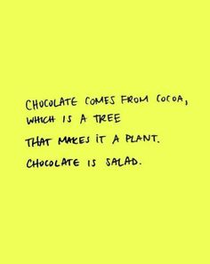 chocolate comes from cocoa, which is a tree, that makes it a plant. chocolate is a salad! Love recipes? Love home fitness? Love to laugh? Love crafts? Follow/join me for more! https://www.facebook.com/groups/lorisskinnyfriends/ https://www.facebook.com/lori.o.howell Get your Skinny on! 100% natural! NO stimulants! NO wraps! NO shakes! NO fake food! NO hormones!! Start here-->> www.nomorebob.com