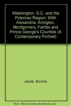 Fairfax County, Virginia (VA) - Washington, D.C. and the Potomac Region: With Alexandria, Arlington, Montgomery, Fairfax and Prince George's Counties (A Contemporary Portrait) by Bonnie Jacob