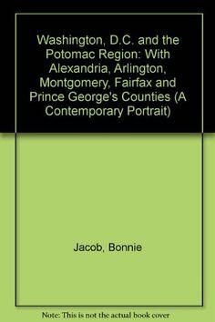 Fairfax County, Virginia (VA) - Washington, D.C. and the Potomac Region: With Alexandria, Arlington, Montgomery, Fairfax and Prince George's Counties (A Contemporary Portrait) by Bonnie Jacob