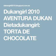 Dukangirl 2010 AVENTURA DUKAN Dietadukangirl: TORTA DE CHOCOLATE