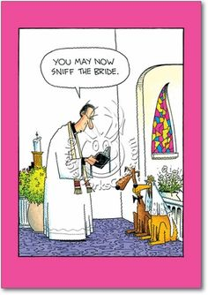 Dog Wedding | You may now sniff the bride. http://www.nobleworkscards.com/3797-sniff-the-bride-funny-cartoons-marriage-card.html