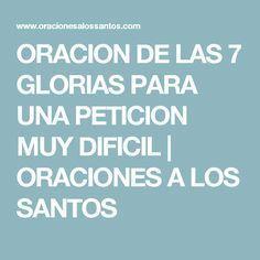ORACION DE LAS 7 GLORIAS PARA UNA PETICION MUY DIFICIL | ORACIONES A LOS SANTOS
