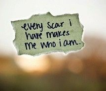 Scars show the battles you've fought and lived through. Keep going.