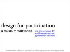 Participatory Design Workshop for Museums by Nina Simon via slideshare