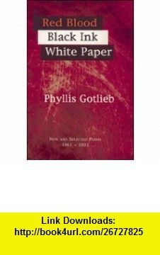 Red Blood Black Ink White Paper New and Selected Poems 1961-2001 (9781550966015) Phyllis Gotlieb , ISBN-10: 1550966014  , ISBN-13: 978-1550966015 ,  , tutorials , pdf , ebook , torrent , downloads , rapidshare , filesonic , hotfile , megaupload , fileserve