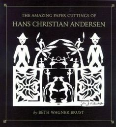 The Amazing Paper Cuttings of Hans Christian Andersen by Brust, Beth Wagner