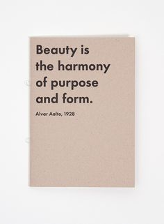 Beauty is the harmony of purpose and form