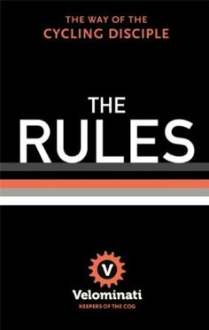 In observance of National Book Day Rules: The Way of the Cycling Disciple: Amazon.co.uk: The Velominati: Books