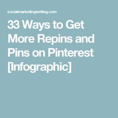 33 Ways to Get More Repins and Pins on Pinterest [Infographic]
