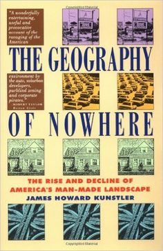 The Geography of Nowhere: The Rise and Decline of America's Man-Made Landscape: James Howard Kunstler: 9780671888251: Amazon.com: Books