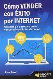 Cómo vender con éxito por internet : guía paso a paso para crear y promocionar tu tienda online / Pau Ferri (2014)