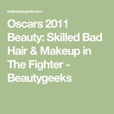 Oscars 2011 Beauty: Skilled Bad Hair & Makeup in The Fighter - Beautygeeks