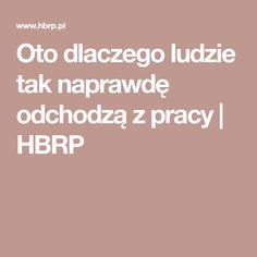 Oto dlaczego ludzie tak naprawdę odchodzą zpracy | HBRP