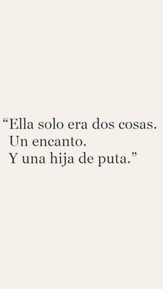 Ella solo era dos cosas. Un encanto. Y una hija de puta. Sad Love Quotes, Book Quotes, Words Quotes, Life Quotes, Love Words, Love Phrases, Powerful Quotes, Captions, Spanish Quotes