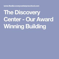 The Discovery Center - Our Award Winning Building