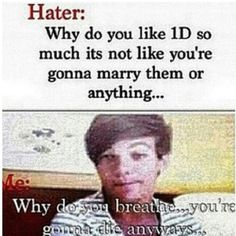 Tried this once... they came back with air is life, one direction is not. I just said, then you haven't lived, :)