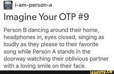 I would totally be the person B and if this did happene itd be so cute!! Aww