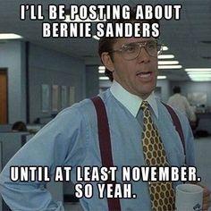 I'll be posting about Bernie Sanders until at least November. So yeah.