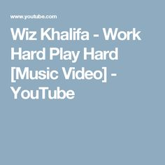 Wiz Khalifa - Work Hard Play Hard [Music Video] - YouTube