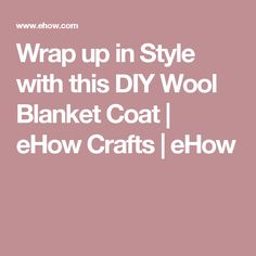 Wrap up in Style with this DIY Wool Blanket Coat   eHow Crafts   eHow